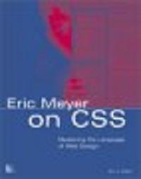Eric Meyer on CSS: Mastering the Language of Web Design